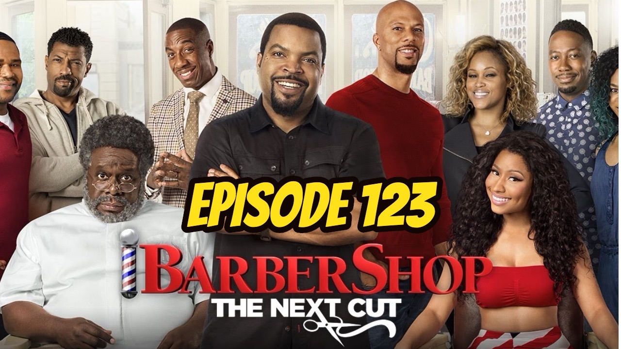 Episode 123: Barbershop: The Next Cut