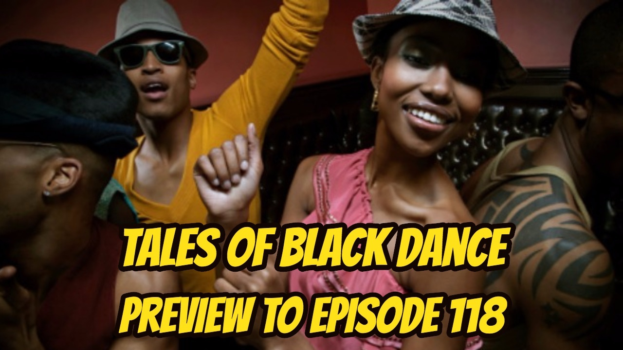 Tales of Black Dance & Preview to Episode 118