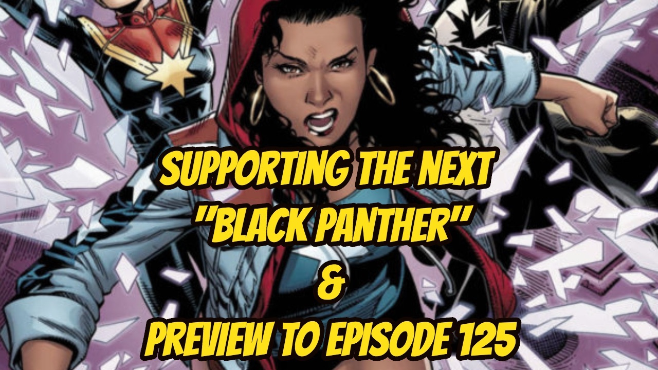 """Supporting the Next """"Black Panther"""" & Preview to Episode 125"""