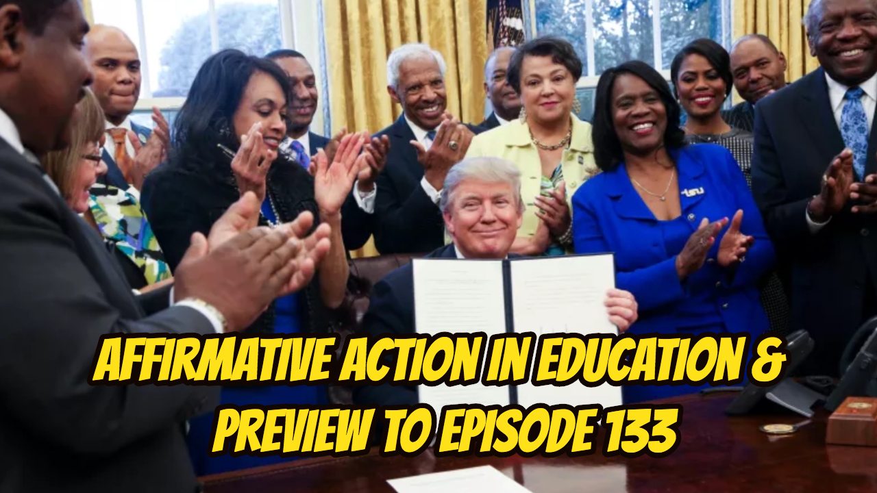 Affirmative Action in Education & Preview to Episode 133