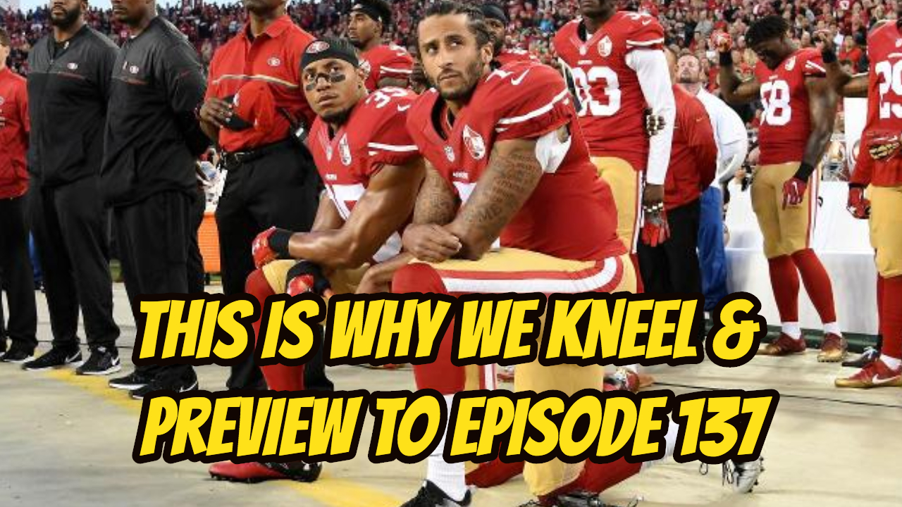This is Why We Kneel & Preview to Episode 137