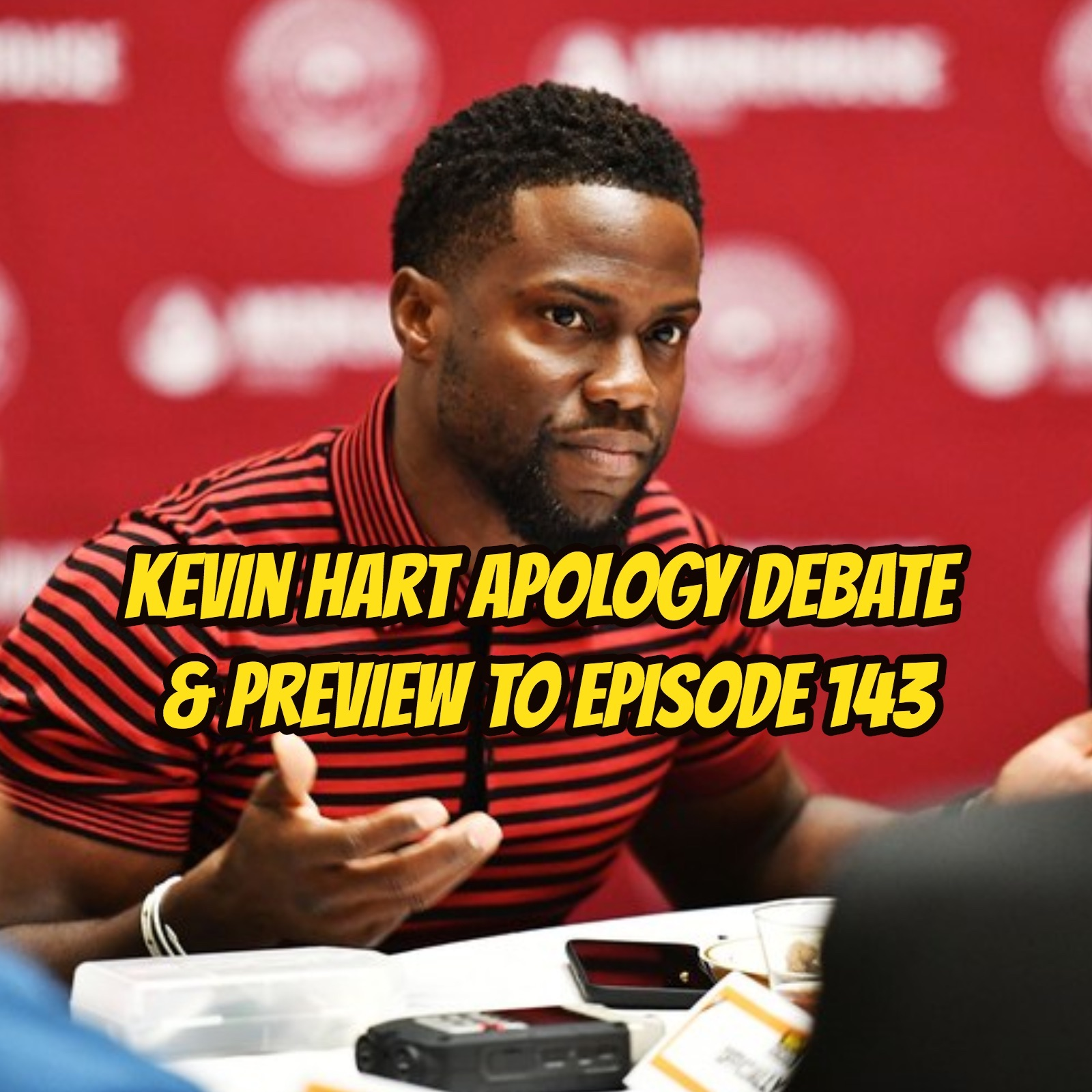 Kevin Hart Apology Debate & Preview to Episode 143