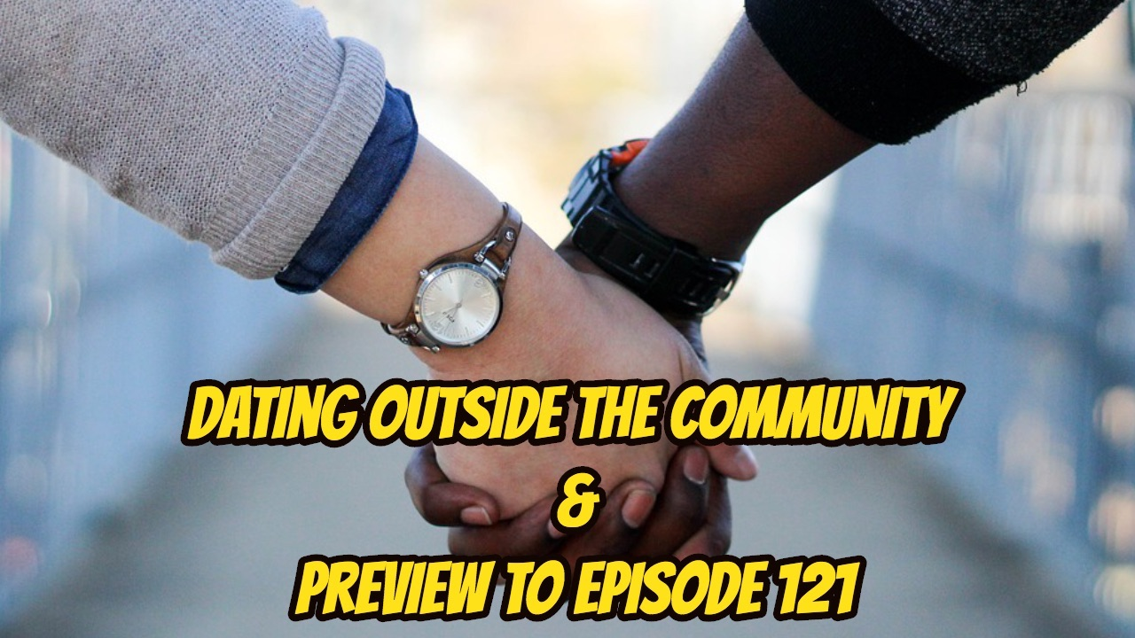 Dating Outside the Community & Preview to Episode 121