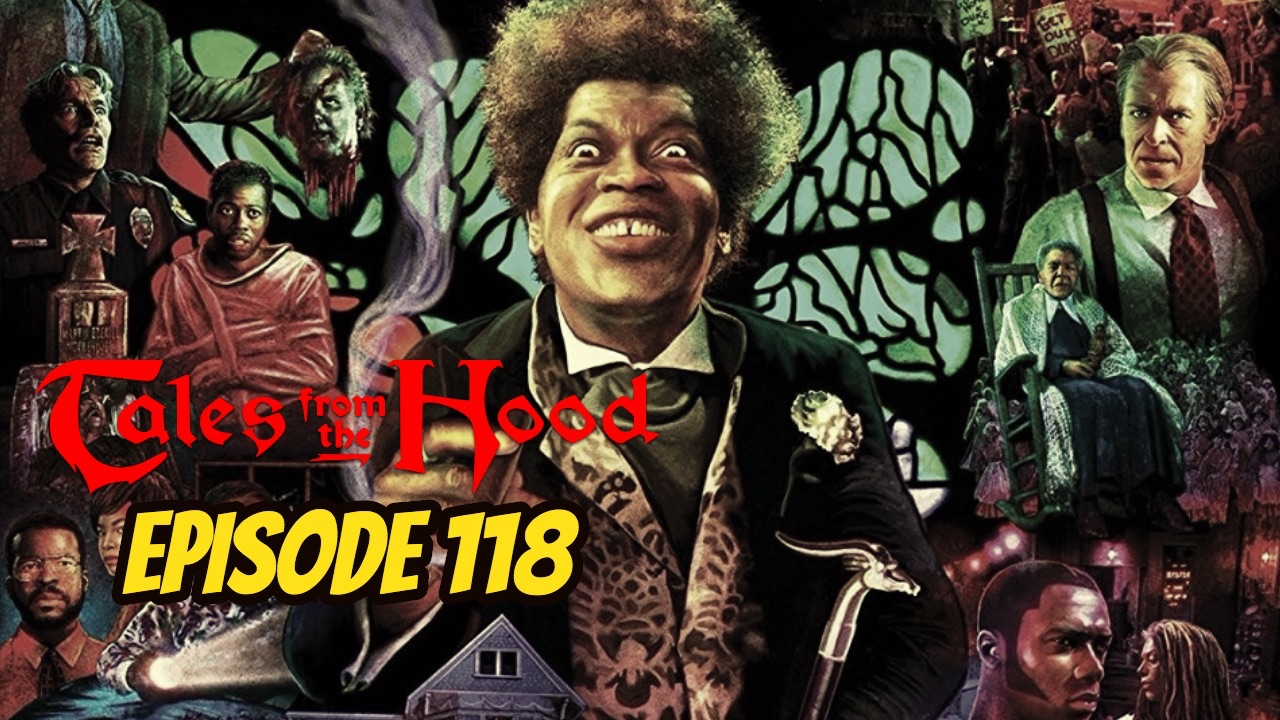 Episode 118: Tales from the Hood