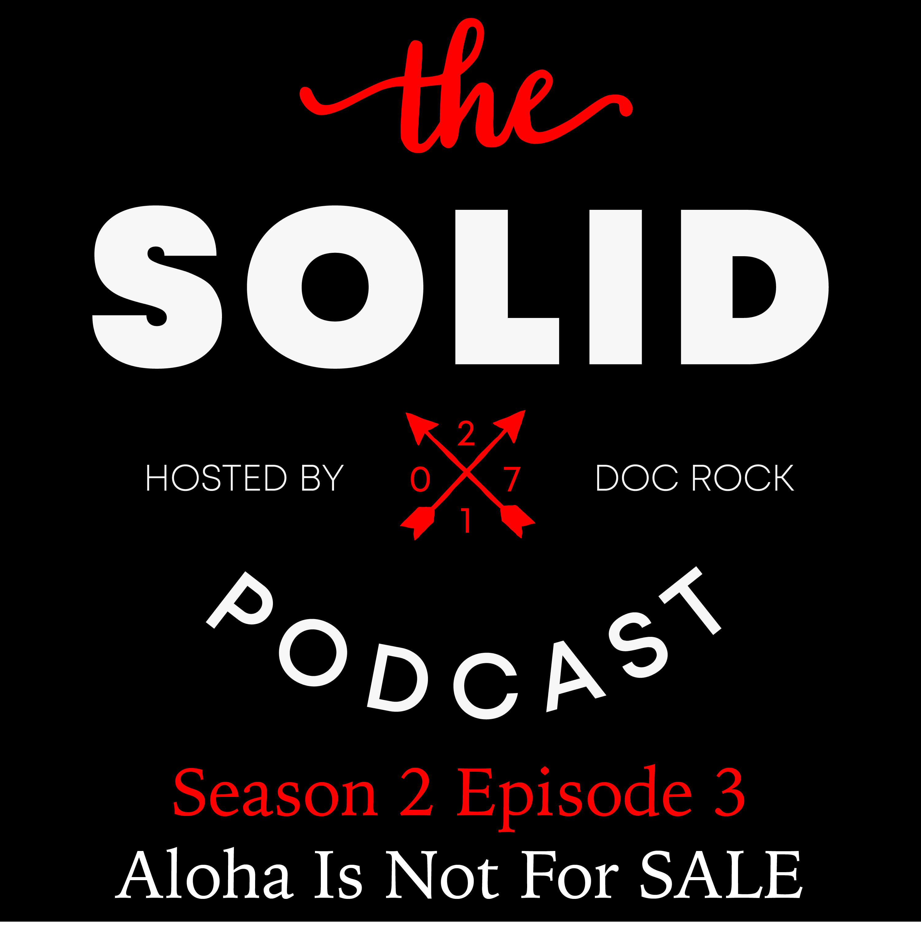 The Solid Podcast: Season 2 Episode 3 - Aloha® Not for SALE!
