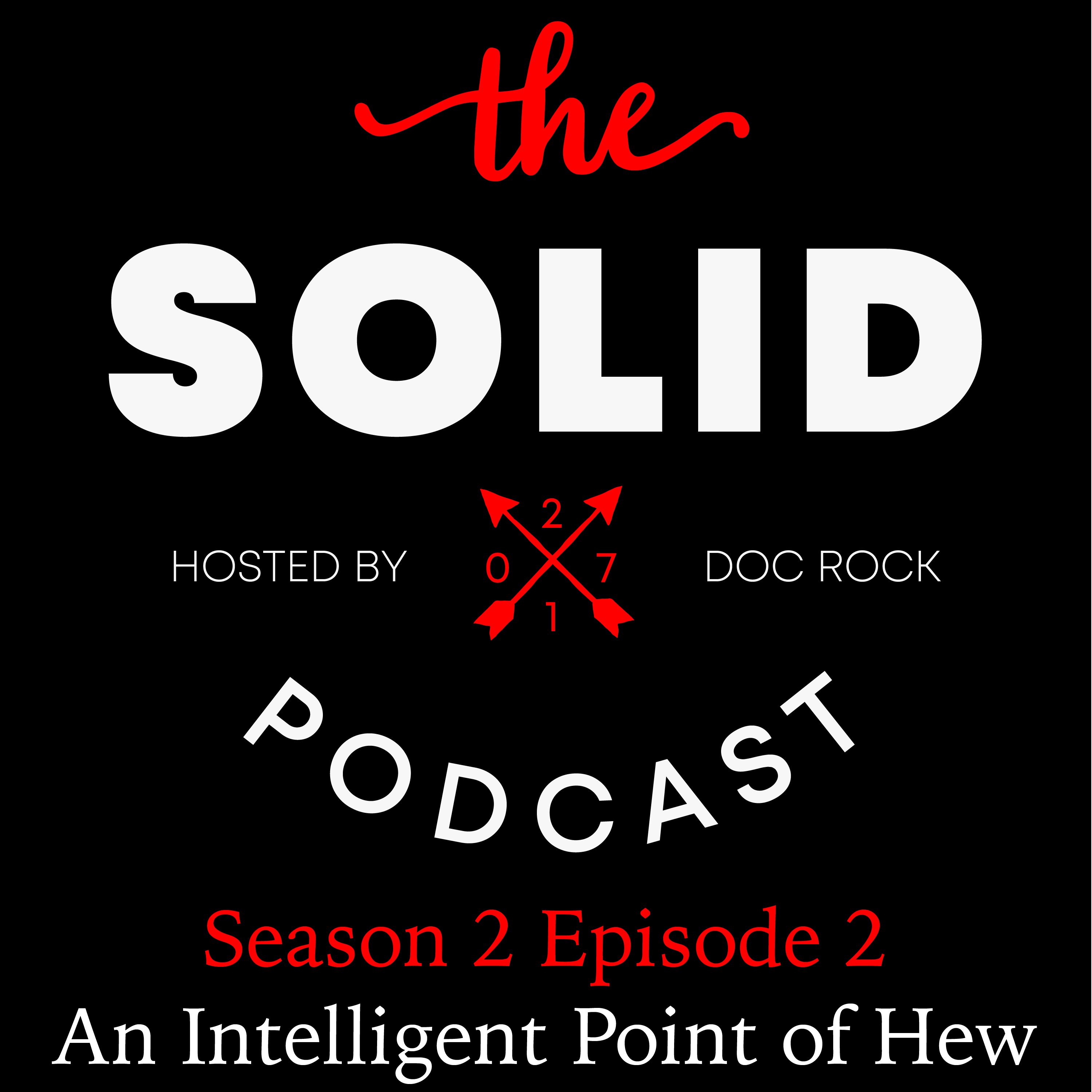 The Solid Podcast: Season 2 Episode 2 - An Intelligent Point of Hew