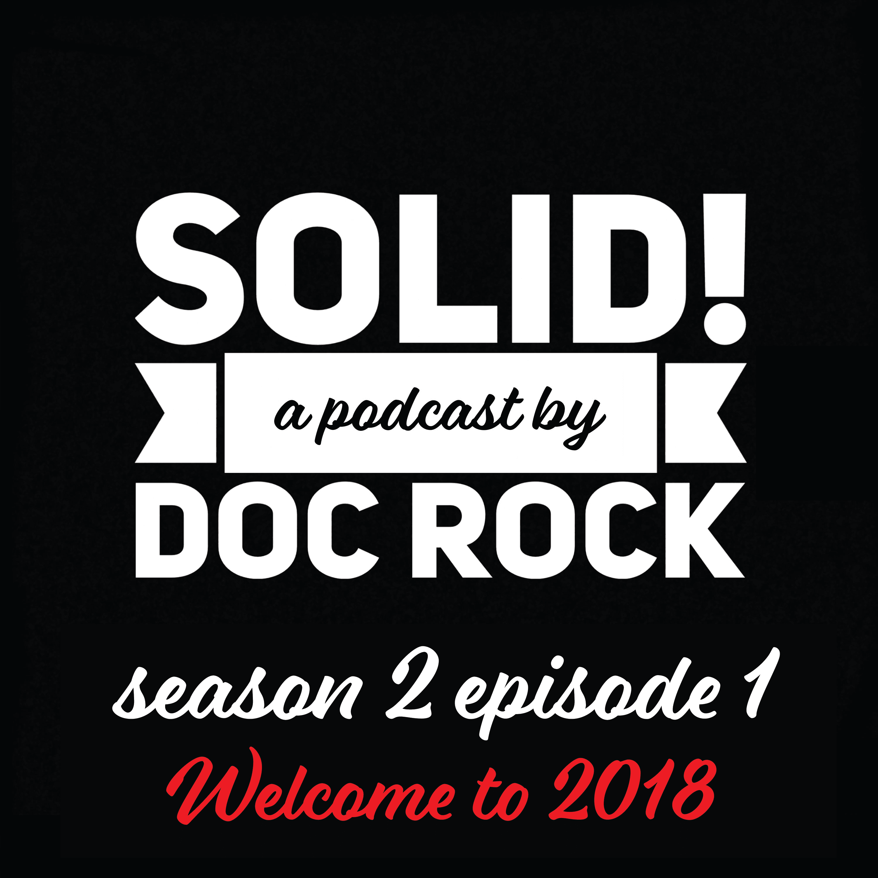 The Solid Podcast: Season 2 Episode 1 - Welcome to 2018