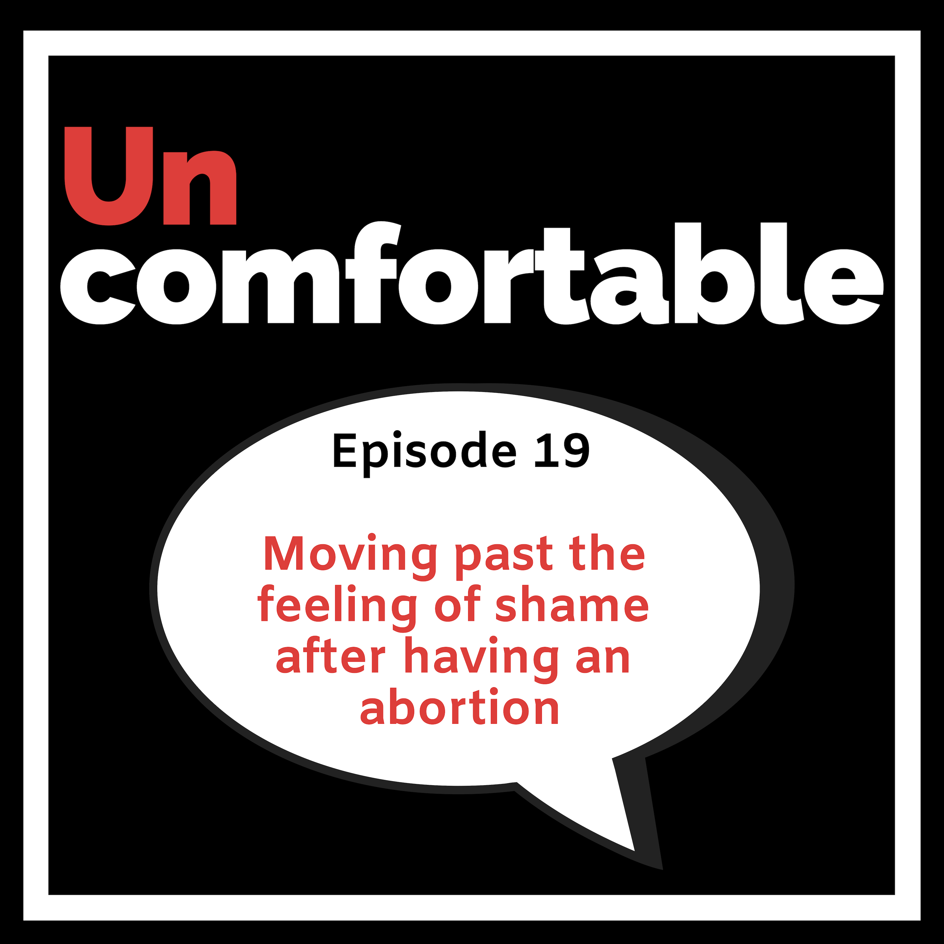 Episode 19 - Moving past the feeling of shame after having an abortion