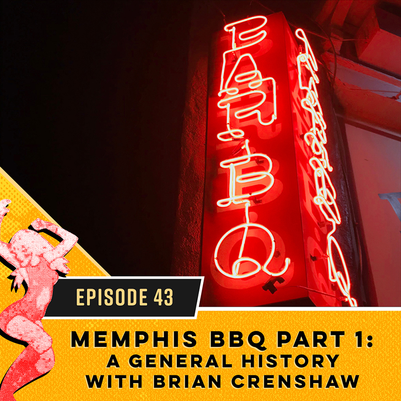 Memphis BBQ Part 1: A General History with Brian Crenshaw