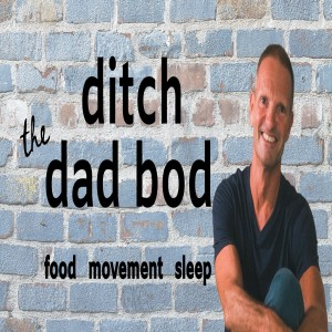 Ditch The Dad Bod