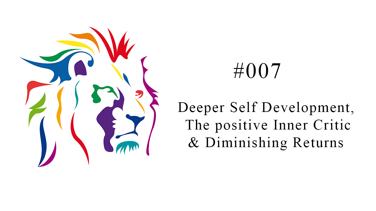 Deeper Self Development, The positive Inner Critic & Diminishing Returns  – #007