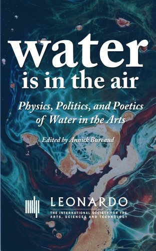 Water Is in the Air: Physics, Politics, and Poetics of Water in the Arts