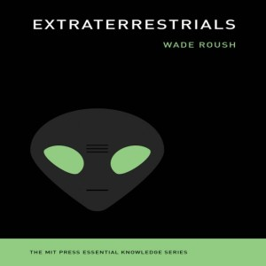Extraterrestrials with Wade Roush