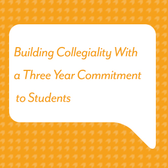 Building Collegiality With a Three Year Commitment to Students