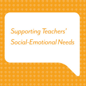Supporting Teachers' Social-Emotional Needs