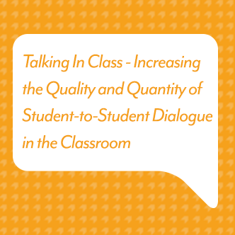 Talking in Class - Increasing the Quality & Quantity of Student Dialogue