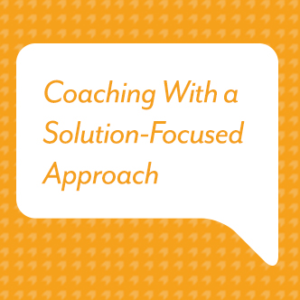 Coaching With a Solution-Focused Approach