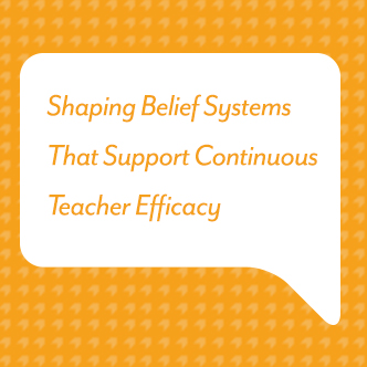 Shaping Belief Systems That Support Continuous Teacher Efficacy