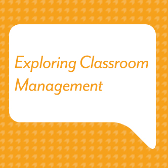 Exploring Classroom Management