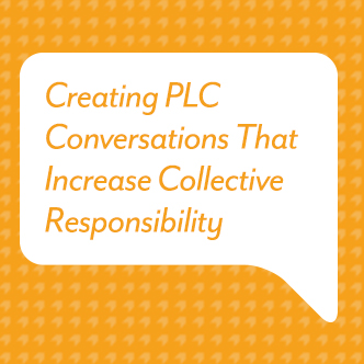 Creating PLC Conversations That Increase Collective Responsibility