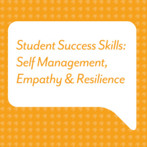 Student Success Skills: Self Management, Empathy, Resilience