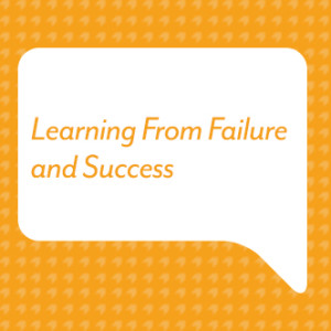 Learning From Failure & Success