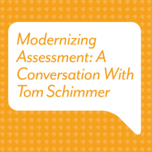 Modernizing Assessment - A Conversation With Tom Schimmer