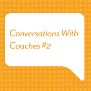Conversations With Coaches #2