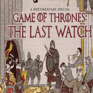Ep 64: Game of Thrones - The Last Watch