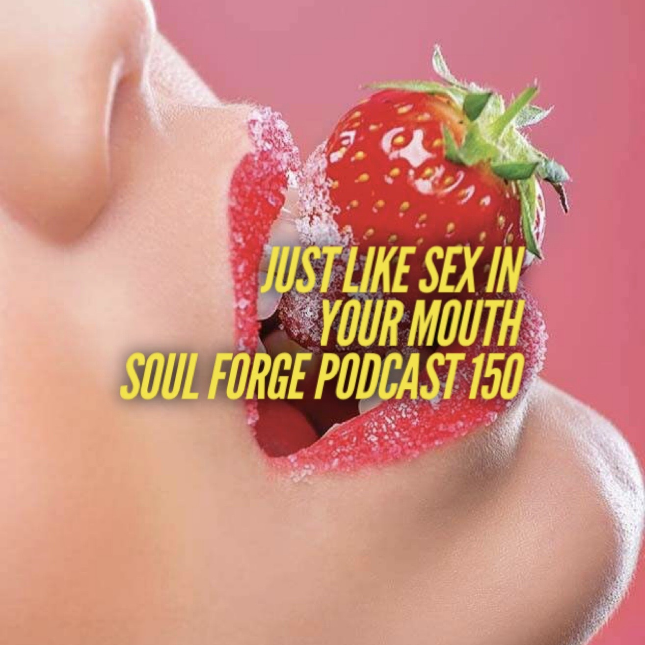 Just Like Sex In Your Mouth - 150