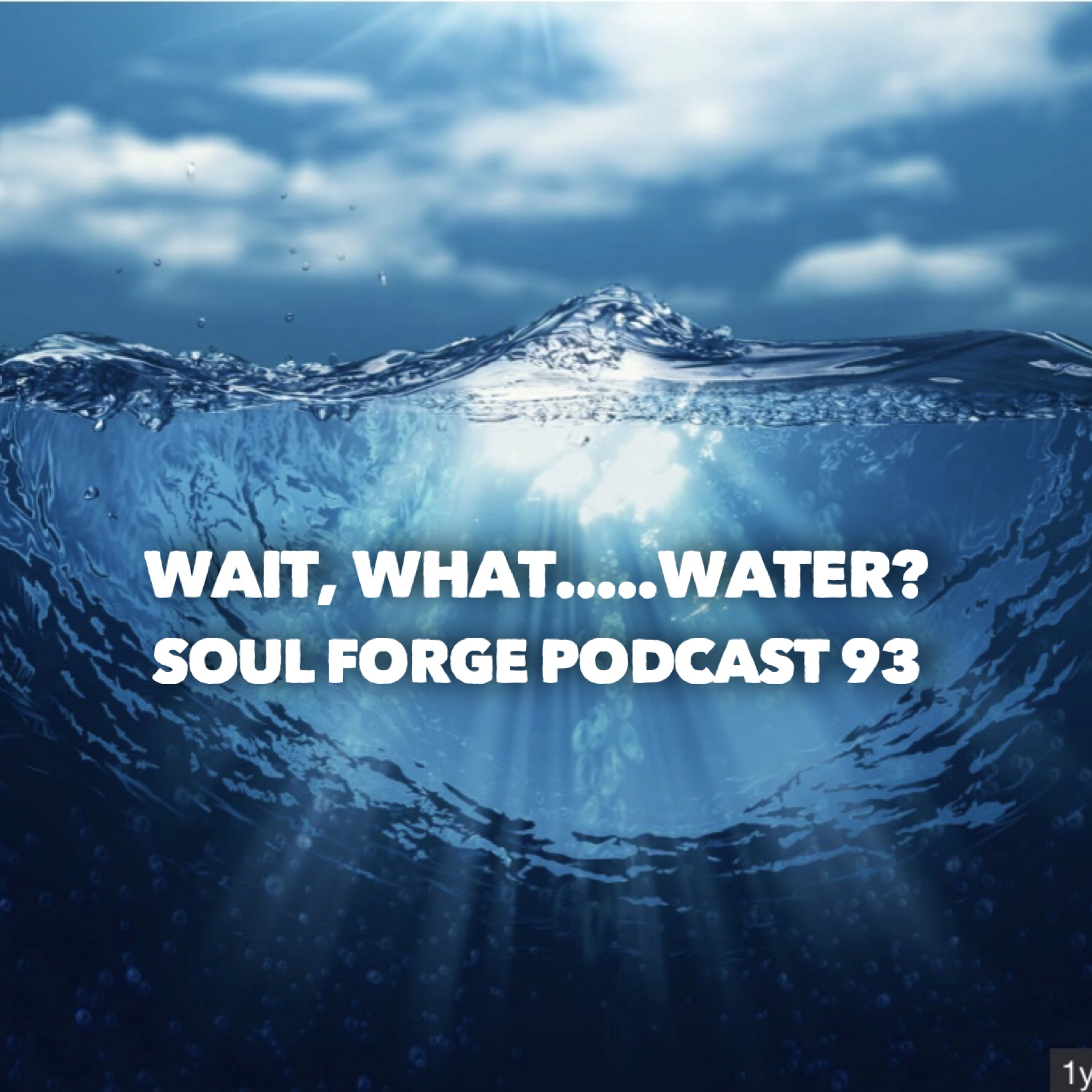 Wait, What. . . Water? - 93