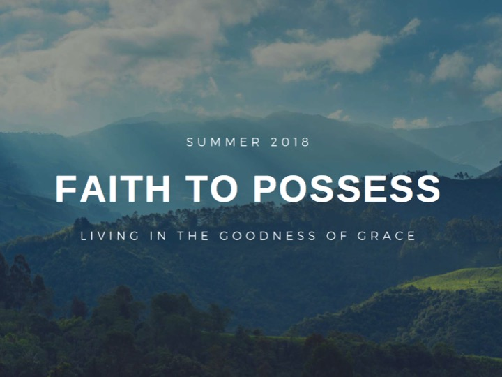 Faith to possess  - Part 9 - How to ground grace in your world.