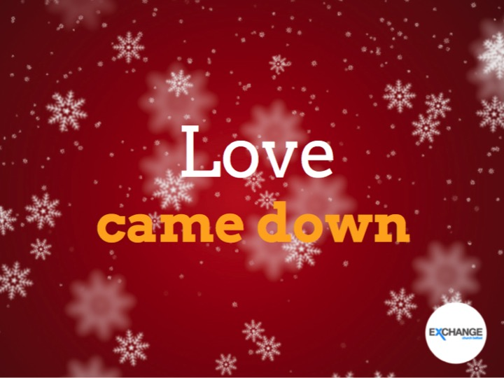Christmas Part 2 - Love came down