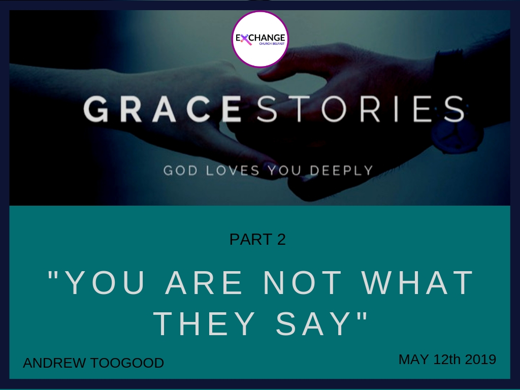 Grace stories - Part 2 - You are not what they say
