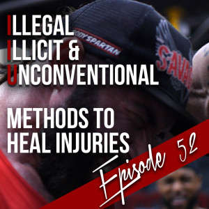 Episode 51 - Illegal, Illicit, and Unconventional Methods to Heal Injuries