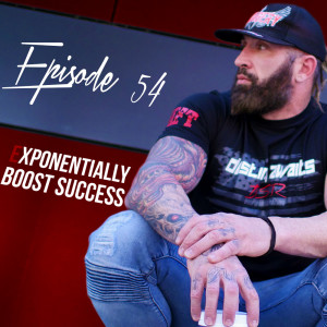 Episode 54 - Exponentially boost your success