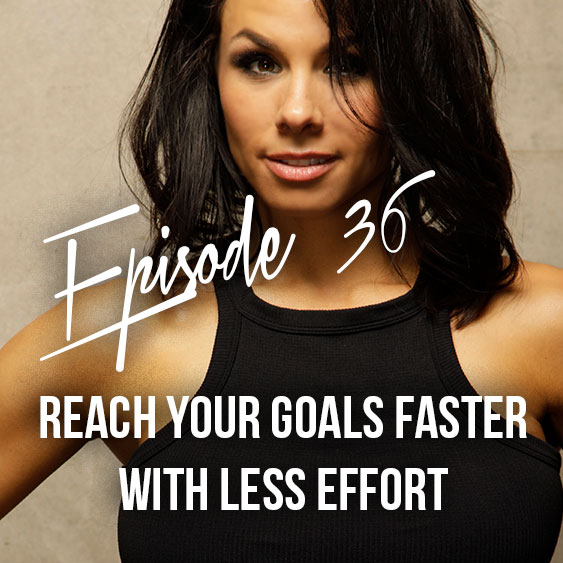 Episode 36: Reaching goals faster with less effort