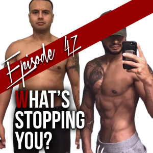 Episode 47 - What's stopping you?