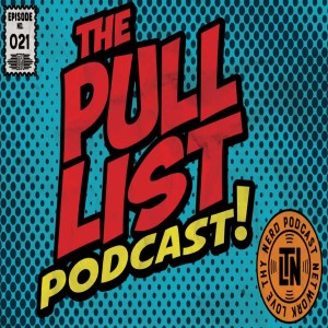 The Pull List Podcast #21 from Love Thy Nerd
