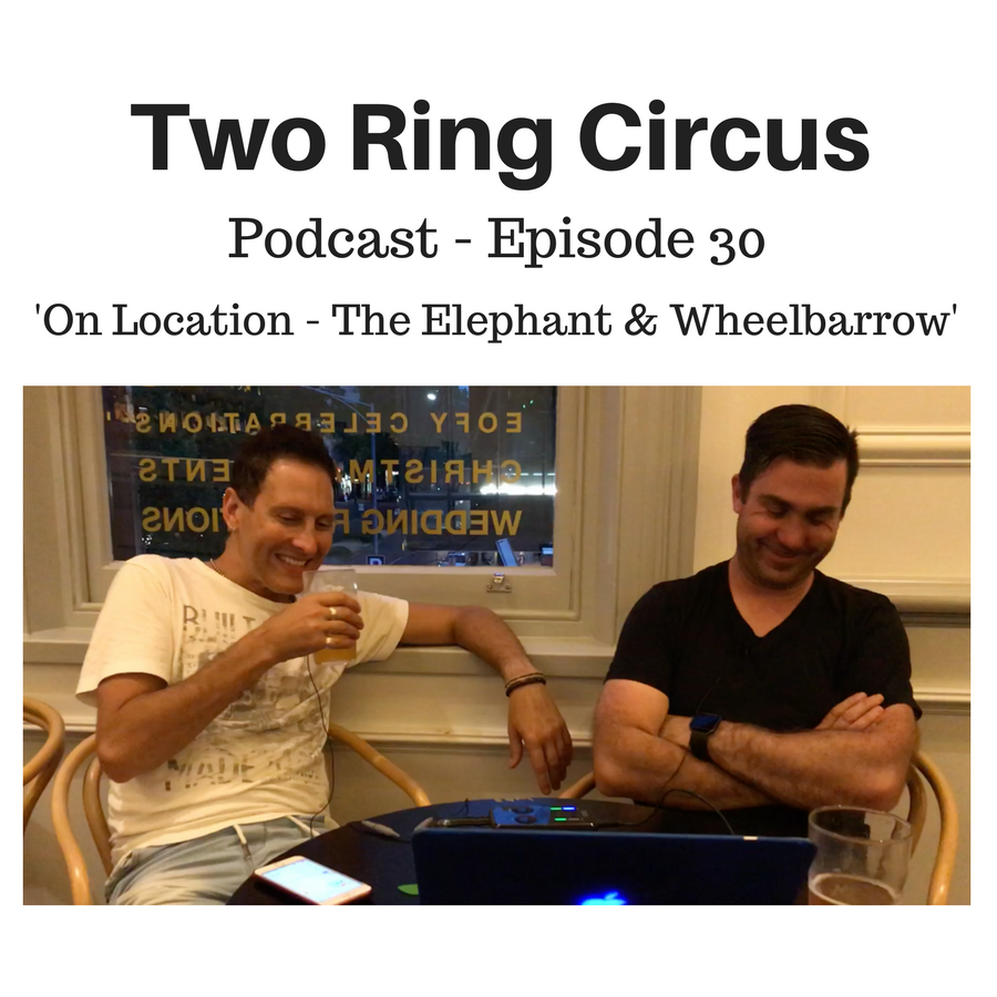 TRC Podcast - Episode 030 - 'On Location Elephant & Wheelbarrow 1 OR Hot And (Very) Bothered'