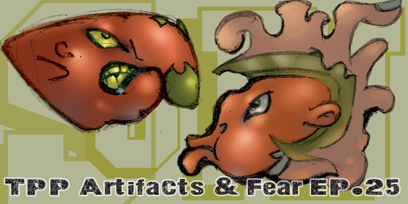 TPP 25 - Artifacts and Fear