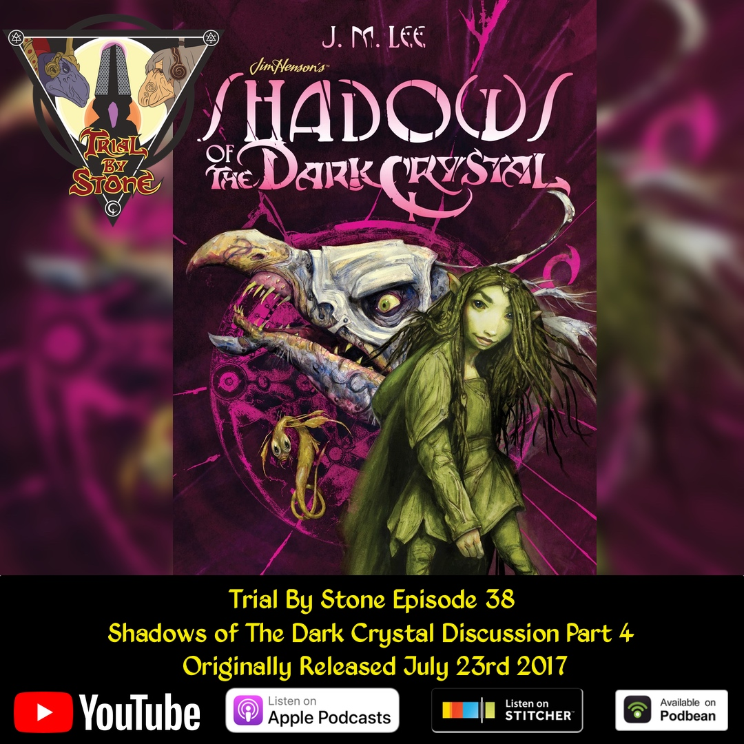 Episode 38 (Shadows of The Dark Crystal Roundtable Discussion Part 4)