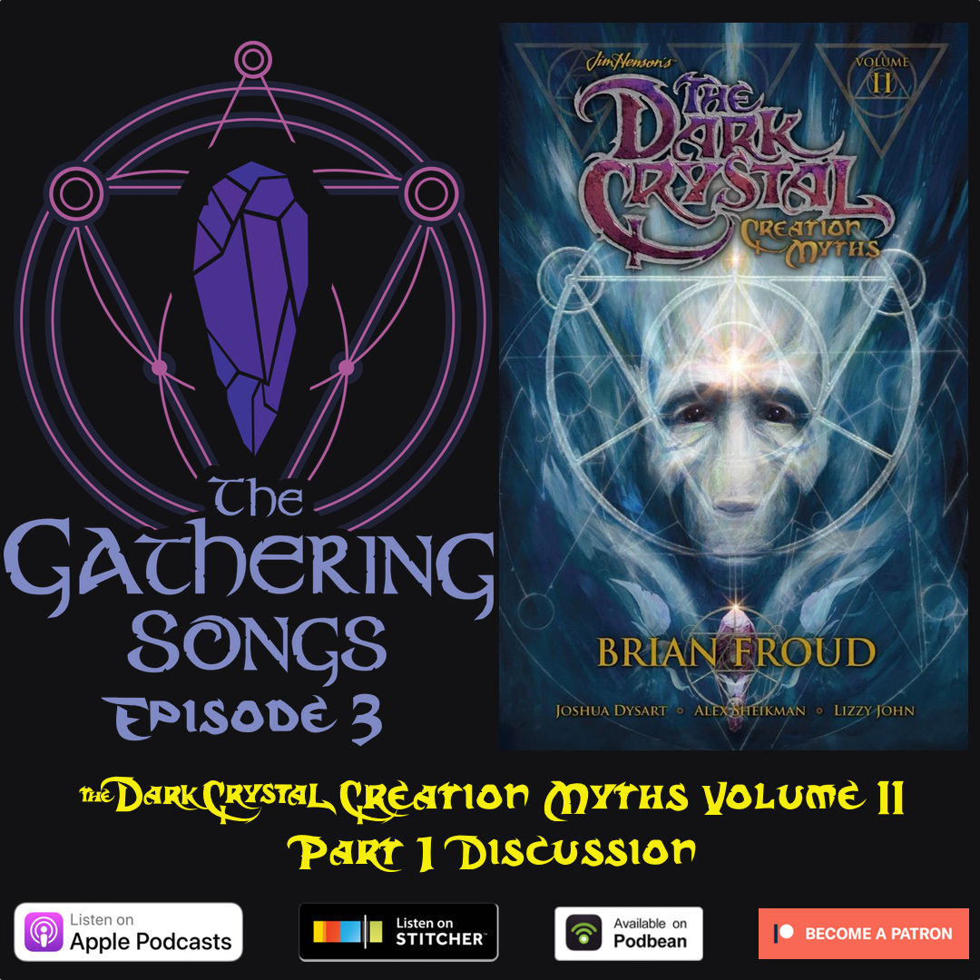 The Gathering Songs Episode 3 - The Dark Crystal Creation Myths Volume 2 Part 1 Discussion