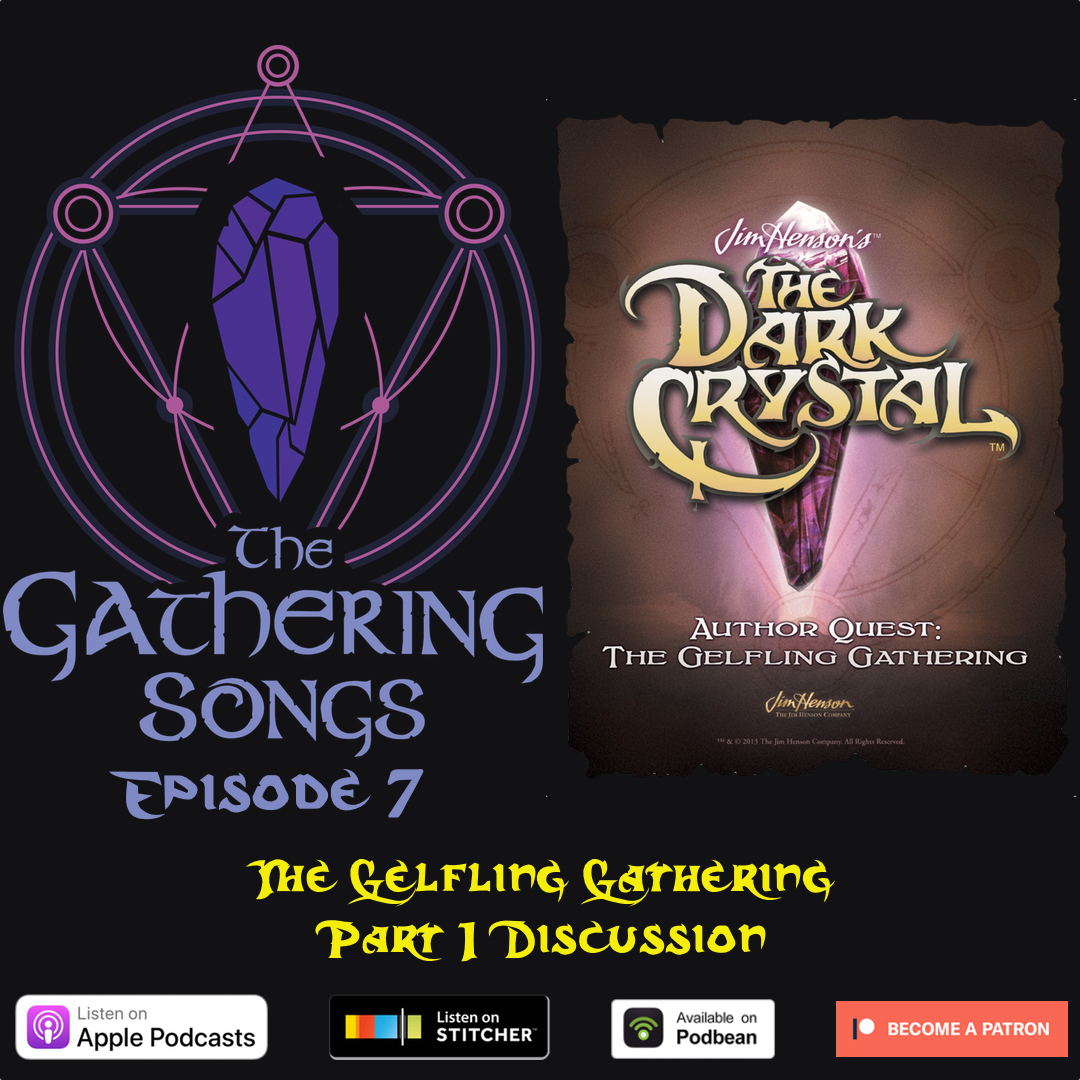 The Gathering Songs Episode 7 - The Gelfling Gathering Part 1