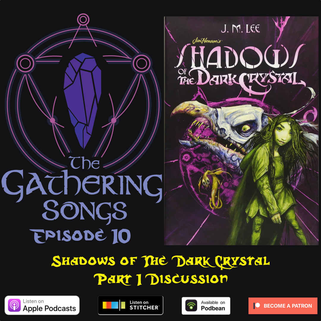 The Gathering Songs Episode 10 - Shadows of The Dark Crystal Part 1 Discussion