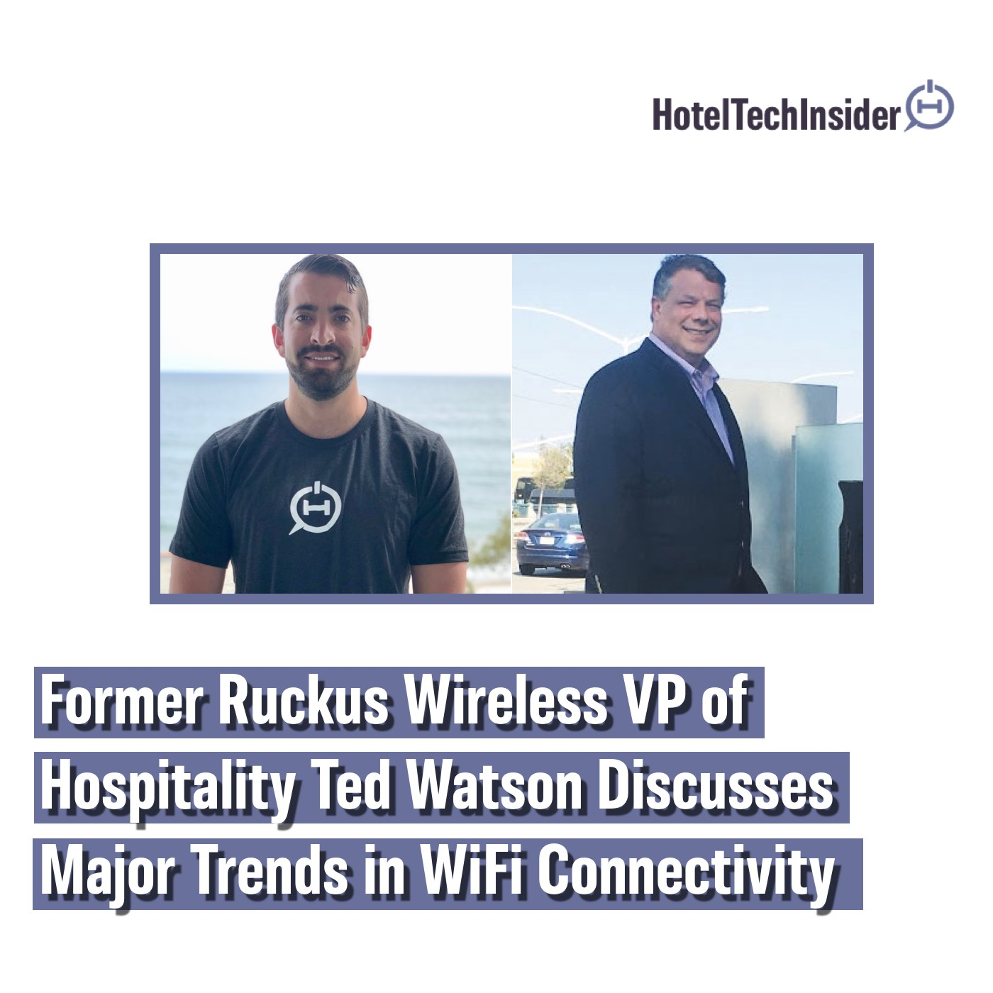 Former Ruckus Wireless VP of Hospitality Ted Watson Discusses the Recent $800M Acquisition, Major Trends in WiFi Connectivity and the Critical Role HTNG Plays for Innovation
