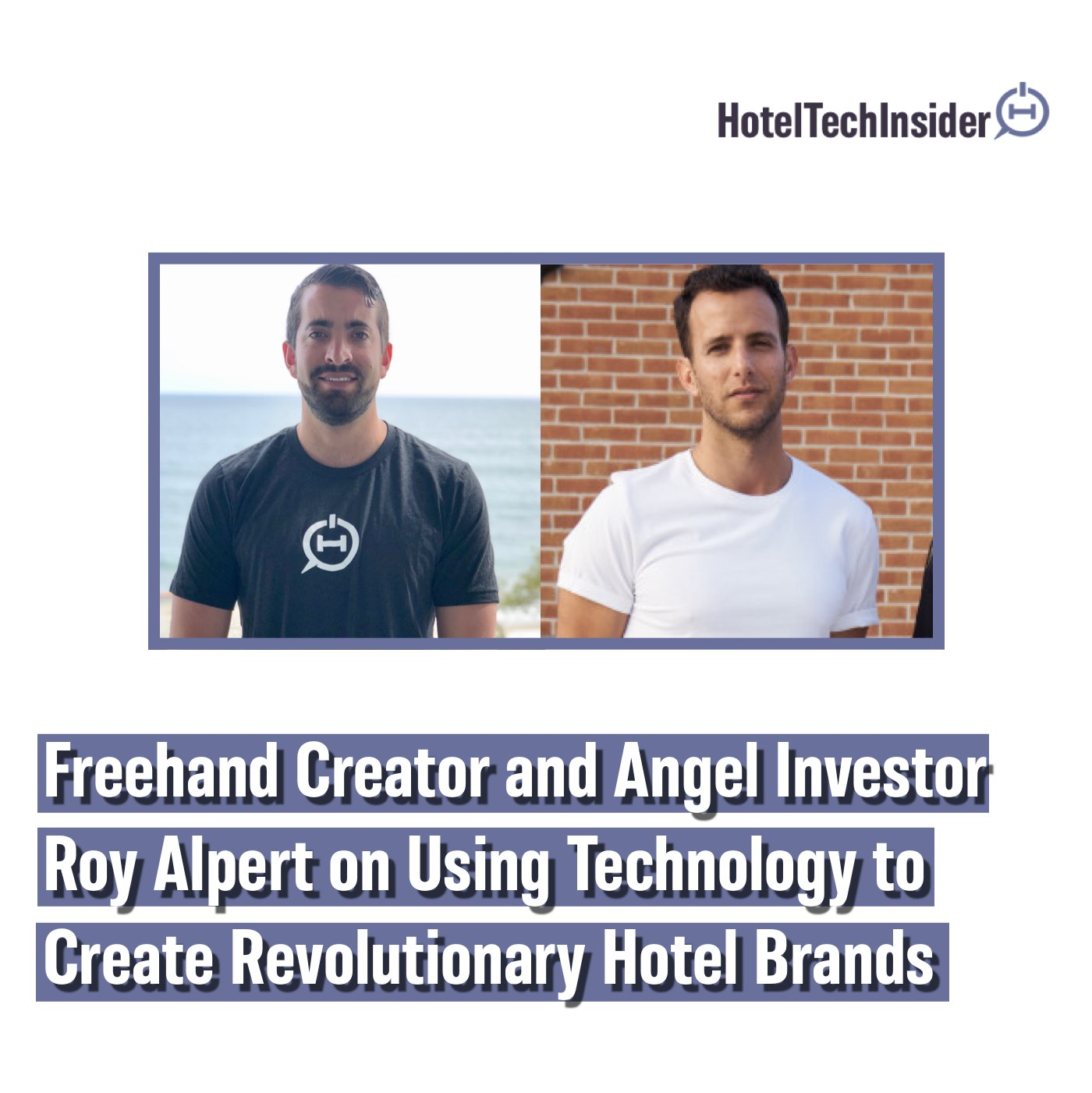 Freehand Creator and Angel Investor Roy Alpert on Using Technology to Create Revolutionary Hotel Brands