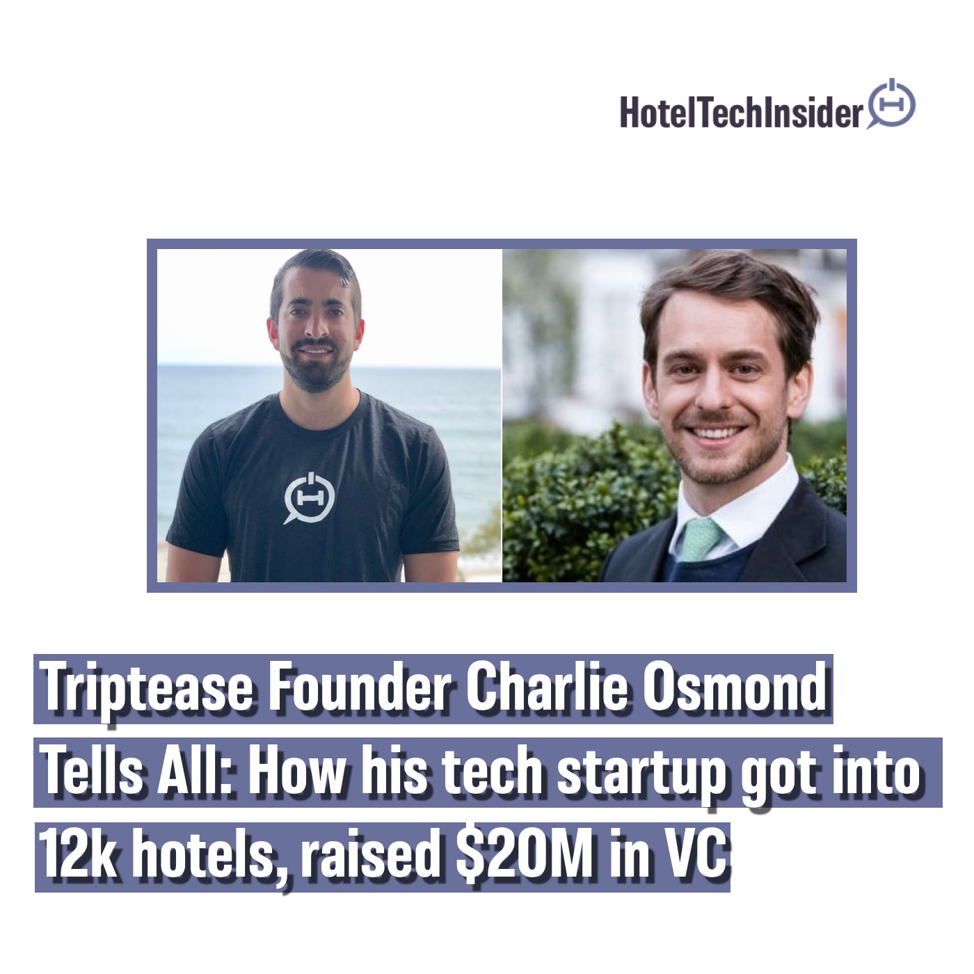 Triptease Founder Charlie Osmond Tells All: How his tech startup got into 12k hotels, raised $20M in venture funding and beat a $65B company