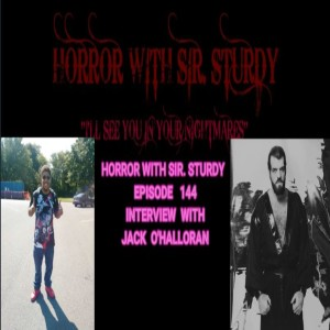 HORROR WITH SIR. STURDY EPISODE 144 INTERVIEW WITH JACK O'HALLORAN