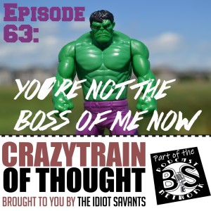 63: You're Not the Boss of Me Now